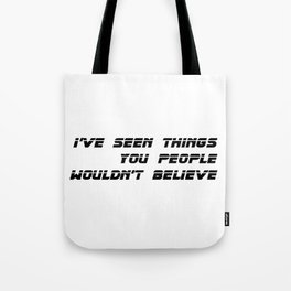 I've seen things you people wouldn't believe. Tote Bag