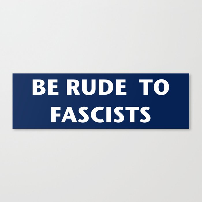 Be Rude To Fascists Canvas Print