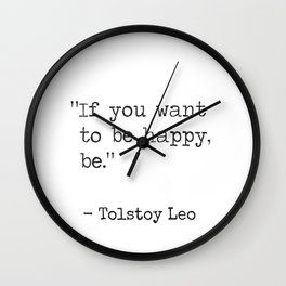 """If you want to be happy, be.""  Tolstoy Leo Wall Clock"