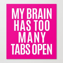 My Brain Has Too Many Tabs Open (Pink) Canvas Print