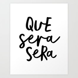 Que Sera Sera black and white typography wall art home decor life love quote hand lettered bedroom Art Print