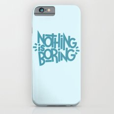 NOTHING IS BORING iPhone 6s Slim Case