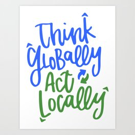 Think Globally Act Locally Art Print