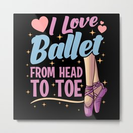 I Love Ballet From Head To Toe Metal Print