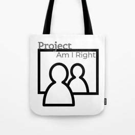 Project Am I Right Tote Bag