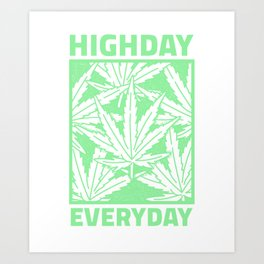 High Day Every Day - Weed Design Art Print