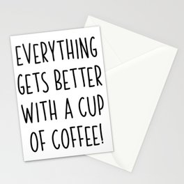 Everything Gets Better With A Cup Of Coffee Stationery Cards
