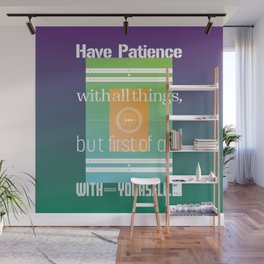 Have patience with all things, but first of all with yourself Wall Mural