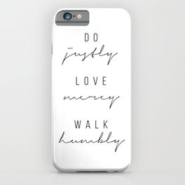 Do Justly. Love Mercy. Walk Humbly. iPhone Case
