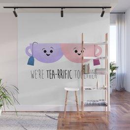 We're Tea-rrific Together Wall Mural