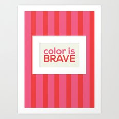 Color is Brave Art Print