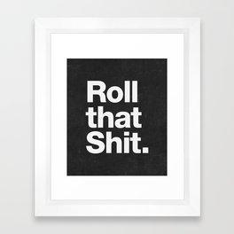 Roll that Shit - black version Framed Art Print