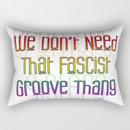 We Don't Need That Fascist Groove Thang 2 Rectangular Pillow