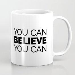 You Can Believe You Can Coffee Mug