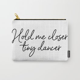Hold Me Closer Tiny Dancer Carry-All Pouch