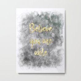 Believe You Are Able (gold on charcoal/grey and white) Metal Print
