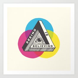 Seeing is Believing Art Print