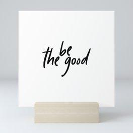 Be the Good Mini Art Print