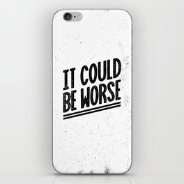 It Could Be Worse iPhone Skin