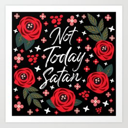 Not Today Satan, Pretty Funny Quote Art Print
