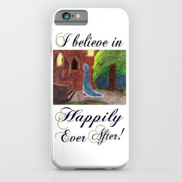 Cinderella's Arrival, I believe in Happily Ever After! iPhone Case