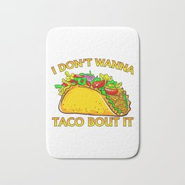 I Dont Wanna Taco Bout It Funny Taco design for Taco Lover Bath Mat