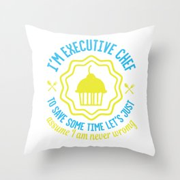 I'm executive chef, to save some time let's just assume I am never wrong Throw Pillow