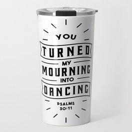 You turned my mourning into Dancing Travel Mug