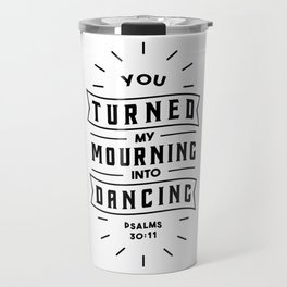 You turned my mourning into Dancing Travel Mug