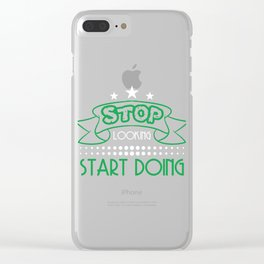 Still looking for a sensible and unique gift to your loved ones? Stop Looking Start Doing T-shirt  Clear iPhone Case