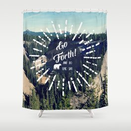 Go Forth! Shower Curtain