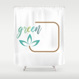 Go green- Respect for nature Shower Curtain