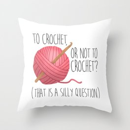 To Crochet, Or Not To Crochet? (That Is A Silly Question) Throw Pillow