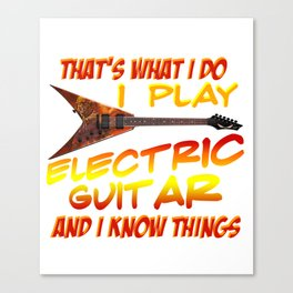 That's What I Do I Play The Electric Guitar Musician Canvas Print