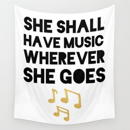 SHE SHALL HAVE MUSIC WHEREVER SHE GOES Wall Tapestry