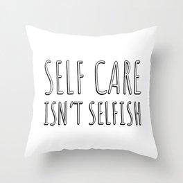 SELF CARE ISN'T SELFISH Throw Pillow