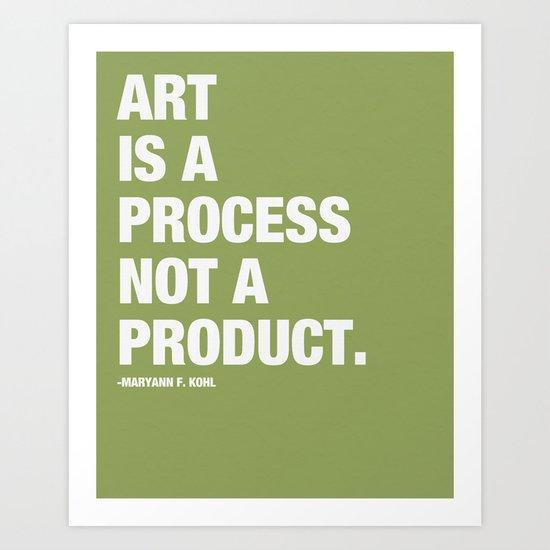 Art is a Process not a Product. Art Print