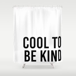cool to be kind Shower Curtain