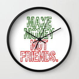 """""""Make Money Not Friends"""" tee design. Makes an awesome gift to your family and friends too. Wall Clock"""