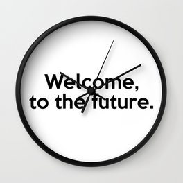 Welcome, to the future. Wall Clock