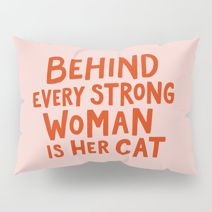 Behind Every Strong Woman Pillow Sham