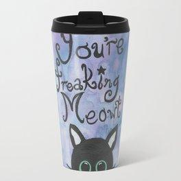 You're Freaking Meowt too! Travel Mug