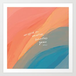 wrapped in endless, boundless grace Art Print