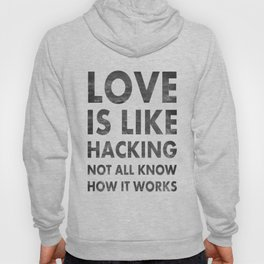 Love is like hacking not all know how it works Hoody