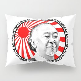 "Mr Miyagi said: ""Better learn balance. Balance is key. Balance good, karate good. Everything good."" Pillow Sham"