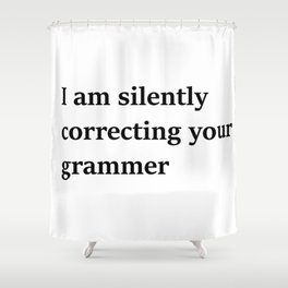 I Am Silently Correcting Your Grammar Shower Curtain
