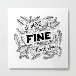 I Am Fine Thank You Metal Print