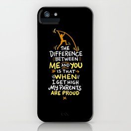 The Difference Between Me And You Is That When I Get High My Parents Are Proud iPhone Case