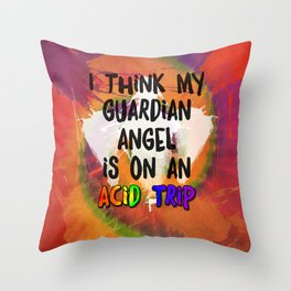 I Think My Guardian Angel Is on an Acid Trip Throw Pillow