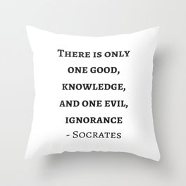 Greek Philosophy Quotes - Socrates  - There is only one good - knowledge Throw Pillow